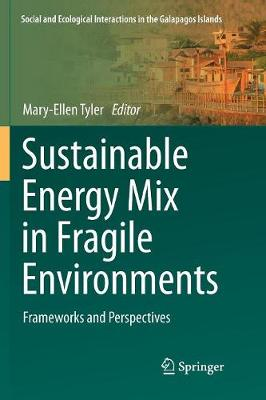 Sustainable Energy Mix in Fragile Environments: Frameworks and Perspectives - Social and Ecological Interactions in the Galapagos Islands (Paperback)
