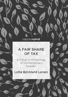 A Fair Share of Tax: A Fiscal Anthropology of Contemporary Sweden (Paperback)