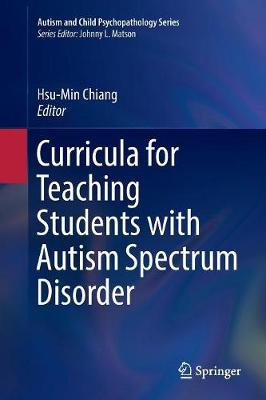 Curricula for Teaching Students with Autism Spectrum Disorder - Autism and Child Psychopathology Series (Paperback)