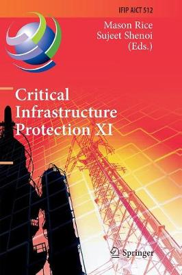 Critical Infrastructure Protection XI: 11th IFIP WG 11.10 International Conference, ICCIP 2017, Arlington, VA, USA, March 13-15, 2017, Revised Selected Papers - IFIP Advances in Information and Communication Technology 512 (Paperback)