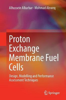 Proton Exchange Membrane Fuel Cells: Design, Modelling and Performance Assessment Techniques (Paperback)