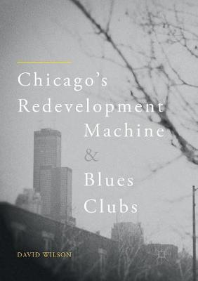 Chicago's Redevelopment Machine and Blues Clubs (Paperback)