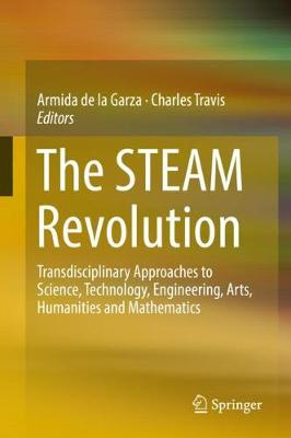 The STEAM Revolution: Transdisciplinary Approaches to Science, Technology, Engineering, Arts, Humanities and Mathematics (Hardback)