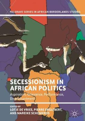 Secessionism in African Politics: Aspiration, Grievance, Performance, Disenchantment - Palgrave Series in African Borderlands Studies (Hardback)