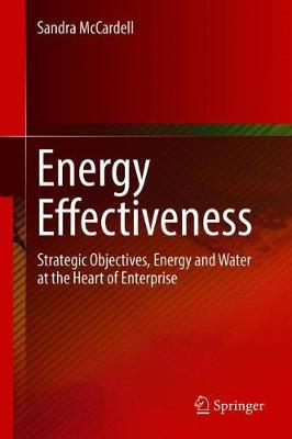 Energy Effectiveness: Strategic Objectives, Energy and Water at the Heart of Enterprise (Hardback)