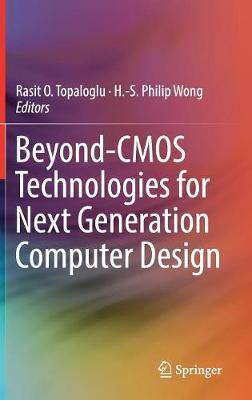 Beyond-CMOS Technologies for Next Generation Computer Design (Hardback)