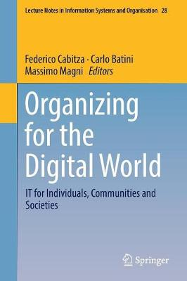 Organizing for the Digital World: IT for Individuals, Communities and Societies - Lecture Notes in Information Systems and Organisation 28 (Paperback)