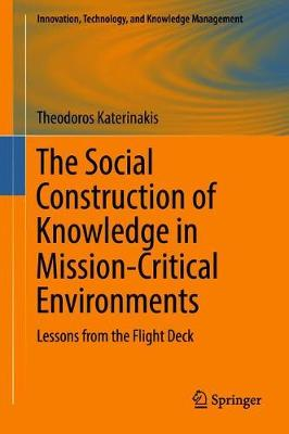 The Social Construction of Knowledge in Mission-Critical Environments: Lessons from the Flight Deck - Innovation, Technology, and Knowledge Management (Hardback)