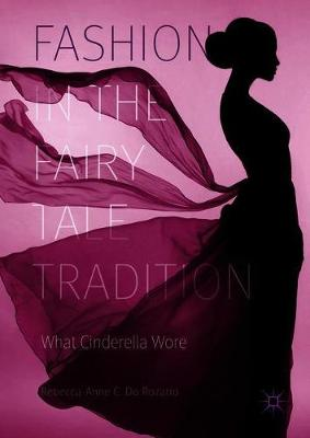 Fashion in the Fairy Tale Tradition: What Cinderella Wore (Hardback)