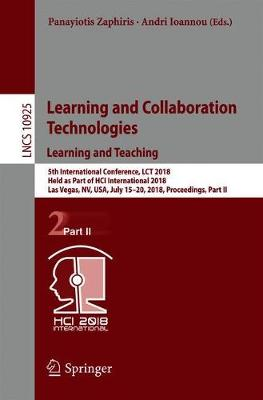 Learning and Collaboration Technologies. Learning and Teaching: 5th International Conference, LCT 2018, Held as Part of HCI International 2018, Las Vegas, NV, USA, July 15-20, 2018, Proceedings, Part II - Information Systems and Applications, incl. Internet/Web, and HCI 10925 (Paperback)