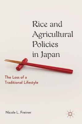 Rice and Agricultural Policies in Japan: The Loss of a Traditional Lifestyle (Hardback)