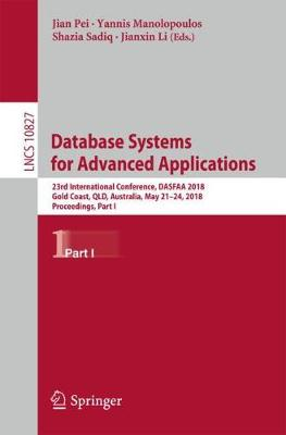 Database Systems for Advanced Applications: 23rd International Conference, DASFAA 2018, Gold Coast, QLD, Australia, May 21-24, 2018, Proceedings, Part I - Lecture Notes in Computer Science 10827 (Paperback)