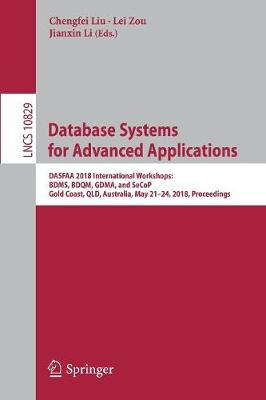 Database Systems for Advanced Applications: DASFAA 2018 International Workshops: BDMS, BDQM, GDMA, and SeCoP, Gold Coast, QLD, Australia, May 21-24, 2018, Proceedings - Information Systems and Applications, incl. Internet/Web, and HCI 10829 (Paperback)