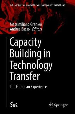 Capacity Building in Technology Transfer: The European Experience - SxI - Springer for Innovation / SxI - Springer per l'Innovazione 14 (Paperback)