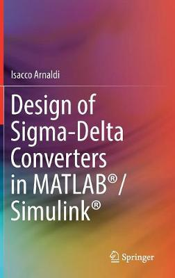 Design of Sigma-Delta Converters in MATLAB (R)/Simulink (R) (Hardback)