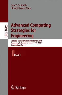 Advanced Computing Strategies for Engineering: 25th EG-ICE  International Workshop 2018, Lausanne, Switzerland, June 10-13, 2018, Proceedings, Part I - Information Systems and Applications, incl. Internet/Web, and HCI 10863 (Paperback)