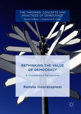 Rethinking the Value of Democracy: A Comparative Perspective - The Theories, Concepts and Practices of Democracy (Hardback)
