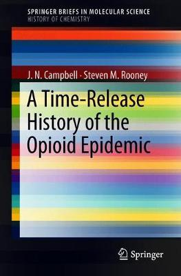 A Time-Release History of the Opioid Epidemic - SpringerBriefs in History of Chemistry (Paperback)