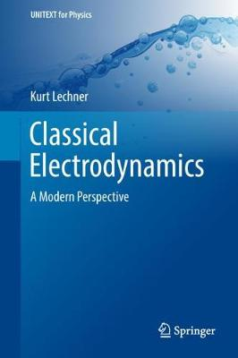 Classical Electrodynamics: A Modern Perspective - UNITEXT for Physics (Hardback)