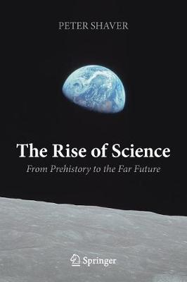 The Rise of Science: From Prehistory to the Far Future (Paperback)