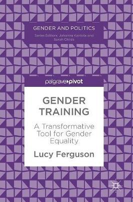 Gender Training: A Transformative Tool for Gender Equality - Gender and Politics (Hardback)