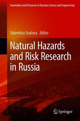 Natural Hazards and Risk Research in Russia - Innovation and Discovery in Russian Science and Engineering (Hardback)