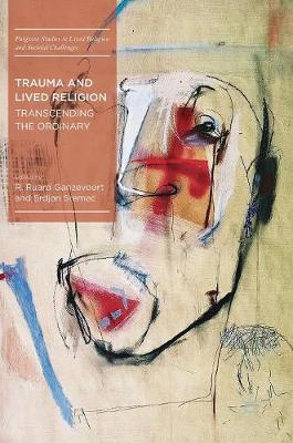 Trauma and Lived Religion: Transcending the Ordinary - Palgrave Studies in Lived Religion and Societal Challenges (Hardback)