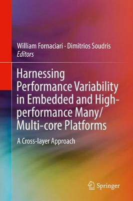 Harnessing Performance Variability in Embedded and High-performance Many/Multi-core Platforms: A Cross-layer Approach (Hardback)