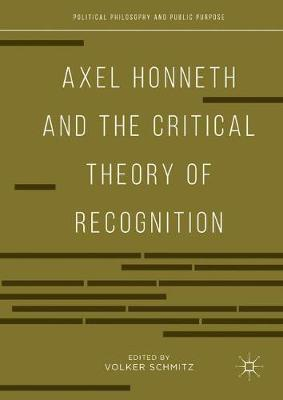Axel Honneth and the Critical Theory of Recognition - Political Philosophy and Public Purpose (Hardback)