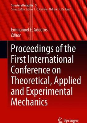 Proceedings of the First International Conference on Theoretical, Applied and Experimental Mechanics - Structural Integrity 5 (Hardback)
