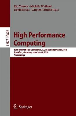 High Performance Computing: 33rd International Conference, ISC High Performance 2018, Frankfurt, Germany, June 24-28, 2018, Proceedings - Lecture Notes in Computer Science 10876 (Paperback)