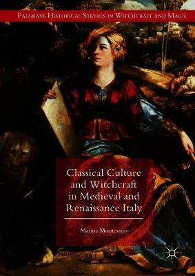 Classical Culture and Witchcraft in Medieval and Renaissance Italy - Palgrave Historical Studies in Witchcraft and Magic (Hardback)