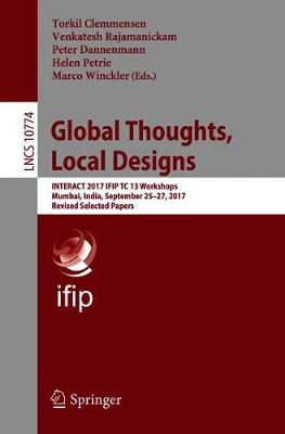 Global Thoughts, Local Designs: INTERACT 2017 IFIP TC 13 Workshops, Mumbai, India, September 25-27, 2017, Revised Selected Papers - Lecture Notes in Computer Science 10774 (Paperback)
