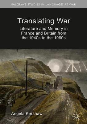 Translating War: Literature and Memory in France and Britain from the 1940s to the 1960s - Palgrave Studies in Languages at War (Hardback)