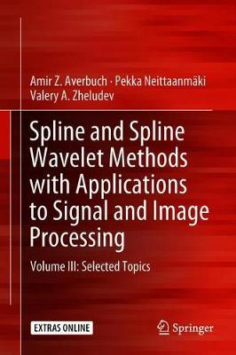 Spline and Spline Wavelet Methods with Applications to Signal and Image Processing: Volume III: Selected Topics (Hardback)