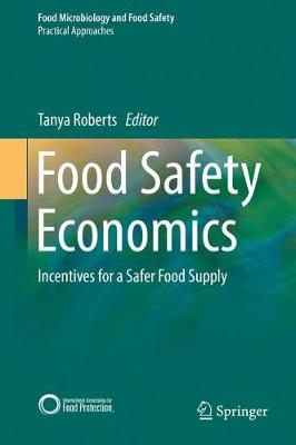 Food Safety Economics: Incentives for a Safer Food Supply - Practical Approaches (Hardback)