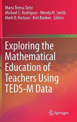 Exploring the Mathematical Education of Teachers Using TEDS-M Data (Hardback)
