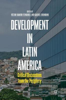 Development in Latin America: Critical Discussions from the Periphery (Hardback)