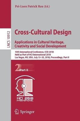 Cross-Cultural Design. Applications in Cultural Heritage, Creativity and Social Development: 10th International Conference, CCD 2018, Held as Part of HCI International 2018, Las Vegas, NV, USA, July 15-20, 2018, Proceedings, Part II - Information Systems and Applications, incl. Internet/Web, and HCI 10912 (Paperback)
