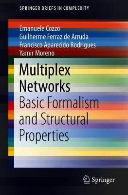 Multiplex Networks: Basic Formalism and Structural Properties - SpringerBriefs in Complexity (Paperback)