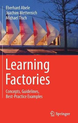 Learning Factories: Concepts, Guidelines, Best-Practice Examples (Hardback)