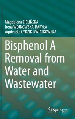 Bisphenol A Removal from Water and Wastewater (Hardback)