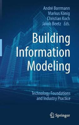 Building Information Modeling: Technology Foundations and Industry Practice (Hardback)