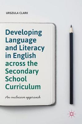 Developing Language and Literacy in English across the Secondary School Curriculum: An Inclusive Approach (Hardback)