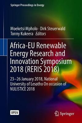Africa-EU Renewable Energy Research and Innovation Symposium 2018 (RERIS 2018): 23-26 January 2018, National University of Lesotho On occasion of NULISTICE 2018 - Springer Proceedings in Energy (Hardback)