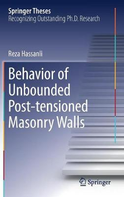 Behavior of Unbounded Post- tensioned Masonry Walls - Springer Theses (Hardback)