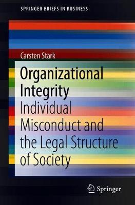 Organizational Integrity: Individual Misconduct and the Legal Structure of Society - SpringerBriefs in Business (Paperback)