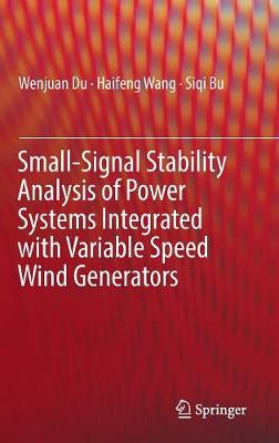 Small-Signal Stability Analysis of Power Systems Integrated with Variable Speed Wind Generators (Hardback)