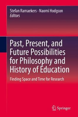 Past, Present, and Future Possibilities for Philosophy and History of Education: Finding Space and Time for Research (Hardback)
