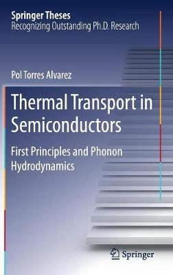 Thermal Transport in Semiconductors: First Principles and Phonon Hydrodynamics - Springer Theses (Hardback)